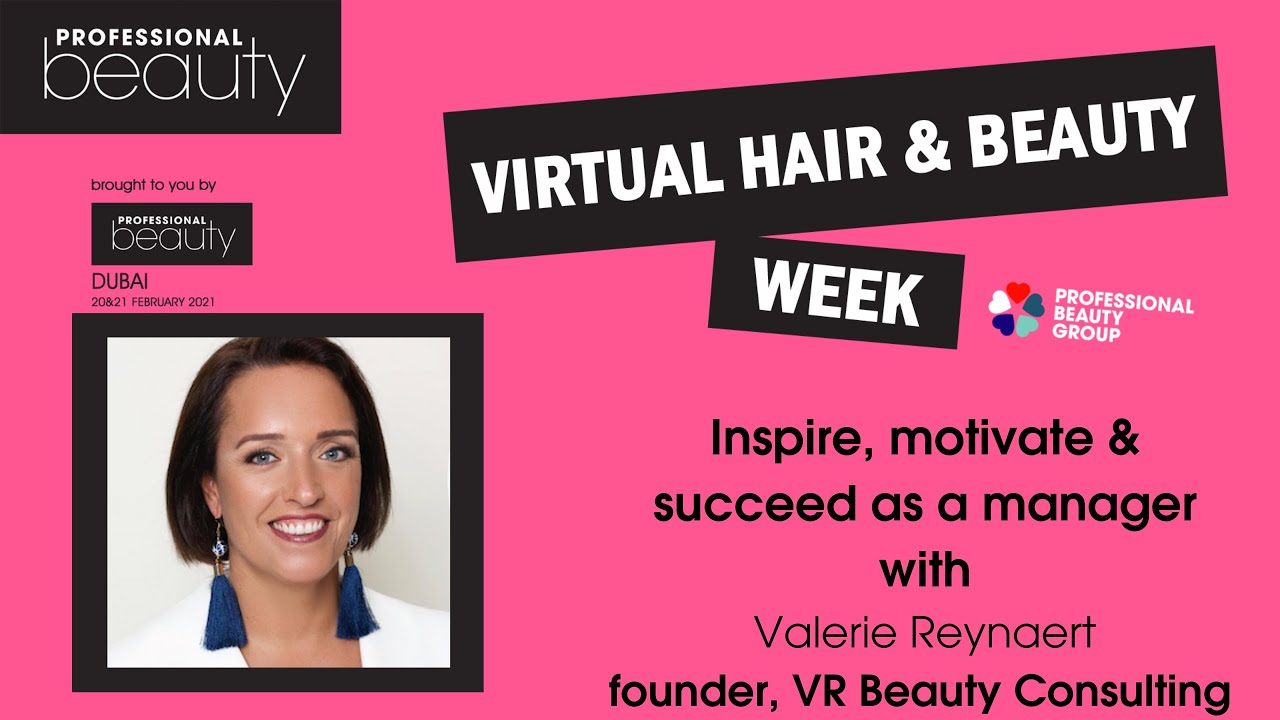 Virtual Hair & Beauty Week Webinar: Inspire, Motivate & Succeed As A Manager with Valerie Reynaert