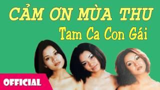 Cảm Ơn Mùa Thu - Tam Ca Con Gái || Nhạc Hay Việt Nam [Official Audio]