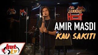 #JammingHot : Amir Masdi - Kau Sakiti