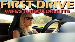 Wife's First Drive in her TURBO Corvette!