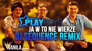 Playboys - Ja w to nie wierze (DJ SEQUENCE REMIX)
