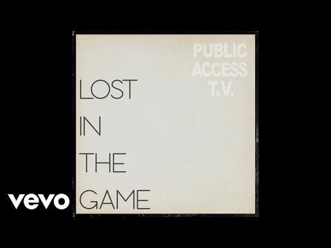 Public Access T.V. - Lost in the Game (Official Audio)