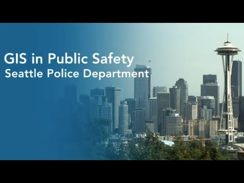 GIS in Public Safety: Seattle Police Department