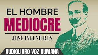 EL HOMBRE MEDIOCRE AUDIOLIBRO COMPLETO EN ESPAÑOL - JOSE INGENIEROS - VOZ HUMANA