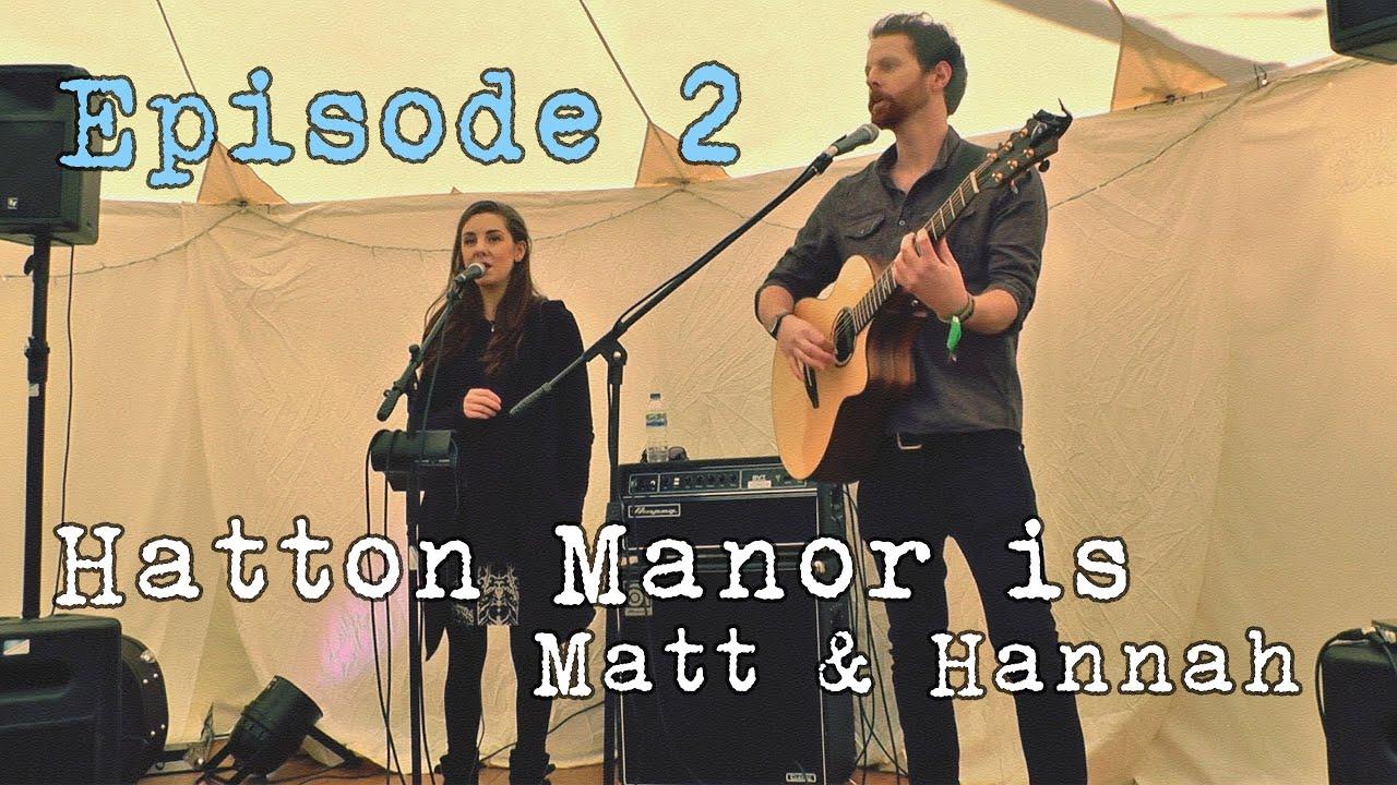 Hatton Manor is Matt and Hannah - Episode 2