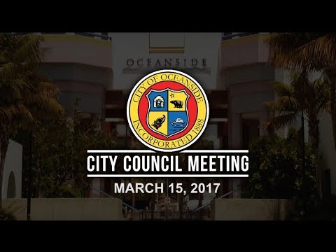 Oceanside City Council Meeting - March 15, 2017 Part 1