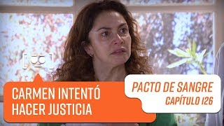 Carmen intentó hacer justicia   Pacto de Sangre   Capítulo 126