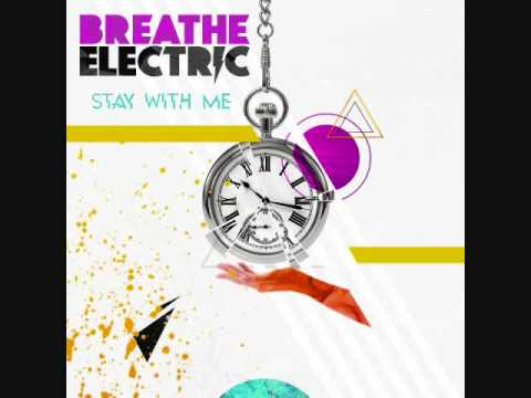 Breathe Electric - Stay With Me