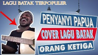 """Lagu Batak """"Orang Ketiga"""" dicover Penyanyi Papua Ronny Gwenjiau"""