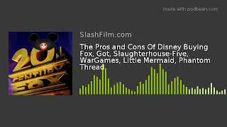 The Pros and Cons Of Disney Buying Fox, Got, Slaughterhouse-Five, WarGames, Little Mermaid, Phantom