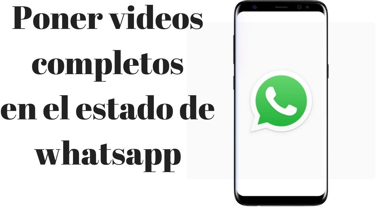 Poner Videos Completos En Tu Estado De Whatsapp