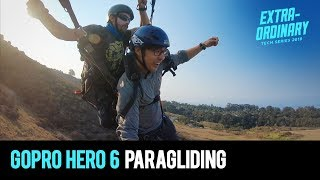 We went paragliding with GoPro Hero 6! | Extraordinary Tech