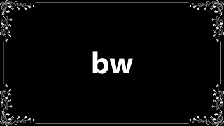 Bw - Definition and How To Pronounce