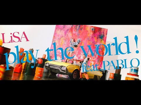LiSA 『play the world! feat.PABLO』 -MUSiC CLiP-