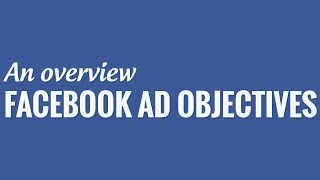 Facebook Advertising Objectives: A Simple Overview