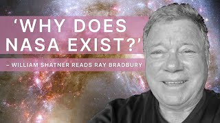 'Why Does NASA Exist?' – William Shatner Reads Ray Bradbury