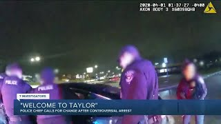 Police chief calls for change after officers say 'Welcome to Taylor' during violent arrest