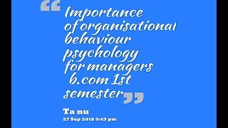 importance of organisational behaviour/psychology for managers/b.com 1st semester