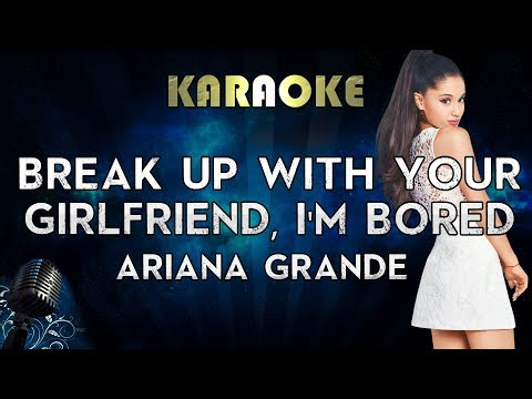 Ariana Grande - Break Up With Your Girlfriend, I'm Bored (Karaoke Instrumental)