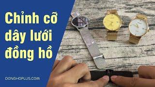 Hướng dẫn điều chỉnh dây lưới của đồng hồ để đeo vừa tay