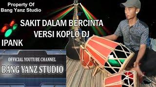 Download GALAU! Sakit Dalam Bercinta (Ipank) Versi Koplo DJ Bang Yanz Studio