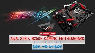 ASUS ROG STRIX B250H GAMING Unboxing 2017 | Best Non Overclocking Gaming Motherboard Overview