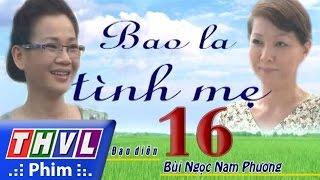 thvl  bao la tinh me - tap 16