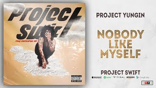 Project Youngin - Nobody Like Myself (Project Swift)