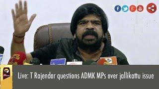 Live: T Rajendar questions ADMK MP's over Jallikattu issue | Full Press Meet