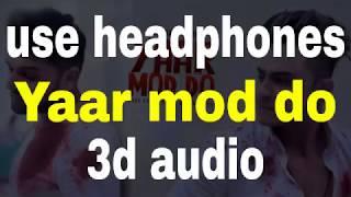 Yaar mod do   3d audio  Guru Randhawa   millind Gaba   new song