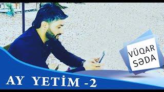 Vuqar Seda - Ay yetim - 2 (2019)