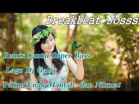 Remix Santai Lagu Dj Galau Paling Enak Mantab dan Nikmat