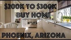 Buy Home in Phoenix Arizona For $200k to $300k in 2019