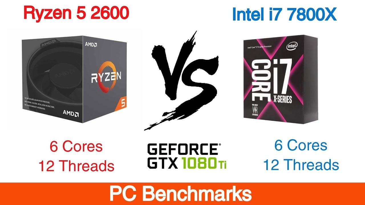 Ryzen 5 2600 vs Intel i7 7800X Featuring GTX 1080 Ti