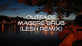 Outfade Magere Brug Lesh Remix.mp3