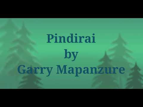 Pindirai Lyrics By Garry Mapanzure