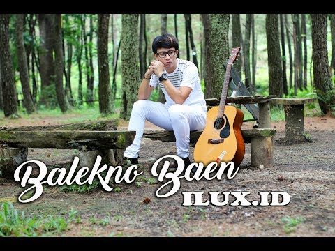 Free Download Ilux - Balekno Baen (official Video) Mp3 dan Mp4