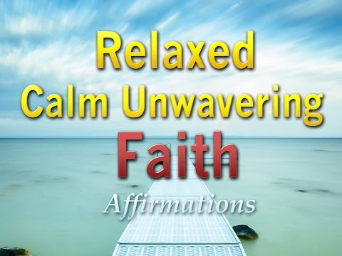 Relaxed Calm Unwavering Faith - Peaceful Affirmations to Ground You