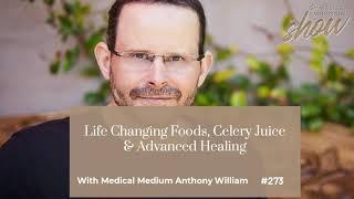 273: Medical Medium Anthony William On Life Changing Foods, Celery Juice & Advanced Healing YouTube Videos