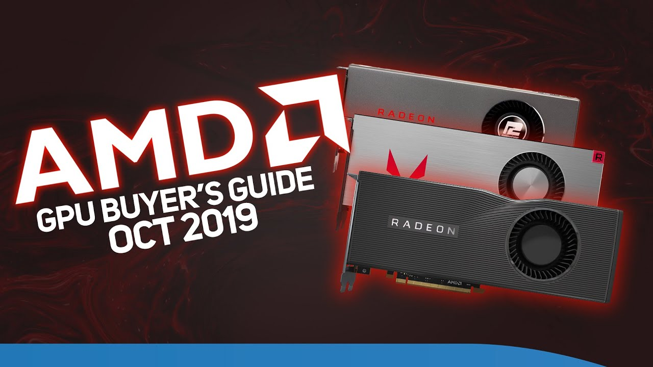 Amd Gpu Buyers Guide Which Graphics Card Is The Best For You October 2019 Youtube