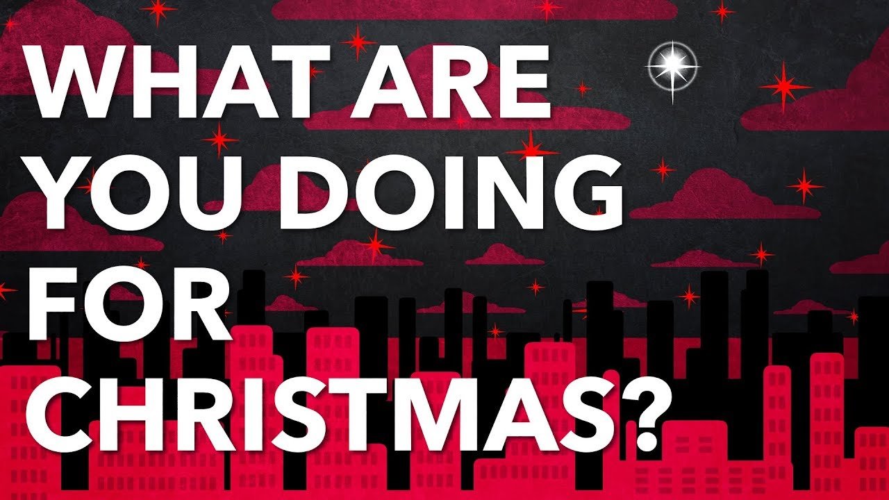 What are you doing for Christmas?