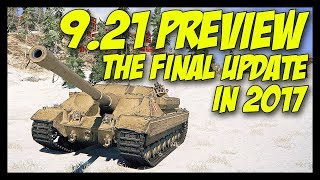 ► 9.21 - The Final BIG Update in 2017! - World of Tanks 9.21 Update Preview