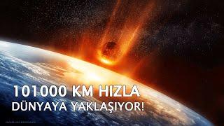 101 Bin Km Hızla Dünyaya Yaklaşıyor