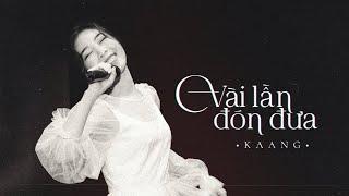 Vài lần đón đưa - Kaang (Official Live Performance)