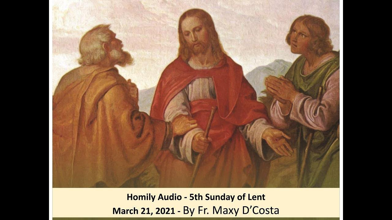 March 21, 2021 - (Homily Audio) - 5th Sunday of Lent - Fr. Maxy D'Costa