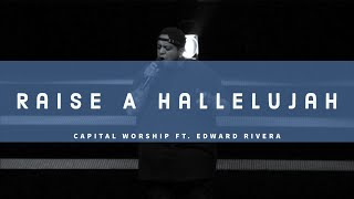 Raise A Hallelujah - Feat. Edward Rivera w/ Capital Worship