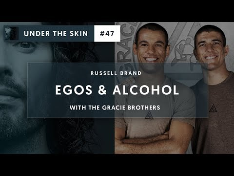Egos & Alcohol with The Gracie Brothers & Russell Brand | Under The Skin #47