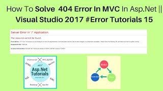 How to solve 404 error in mvc in asp net visual studio 2017 Error tutorials 15