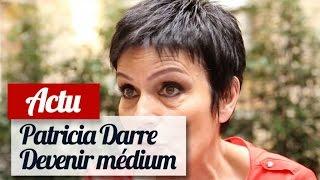Patricia Darré : Comment Devient-on Médium ?