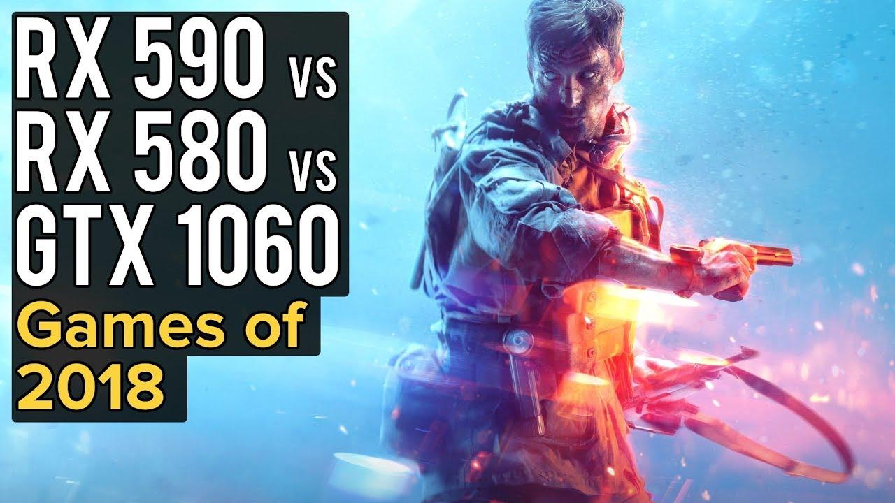 Rx 590 Vs Rx 580 Vs Gtx 1060 Games Of 2018 Showdown Youtube